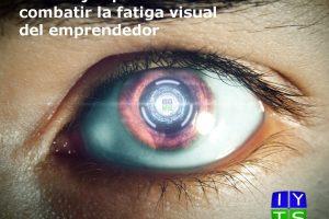7 consejos para combatir la fatiga visual del emprendedor